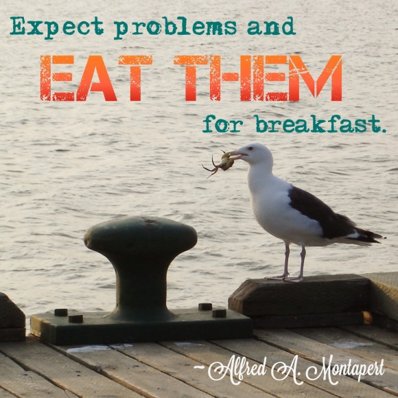 Expect problems and eat them for breakfast quote by Alfred A Montapert
