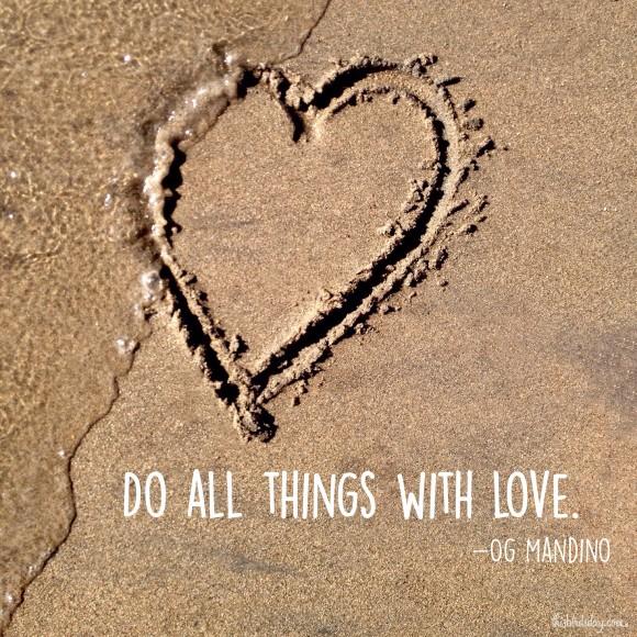 """Do all things with love."" Og Mandino. Photo copyright Sheri Landry"